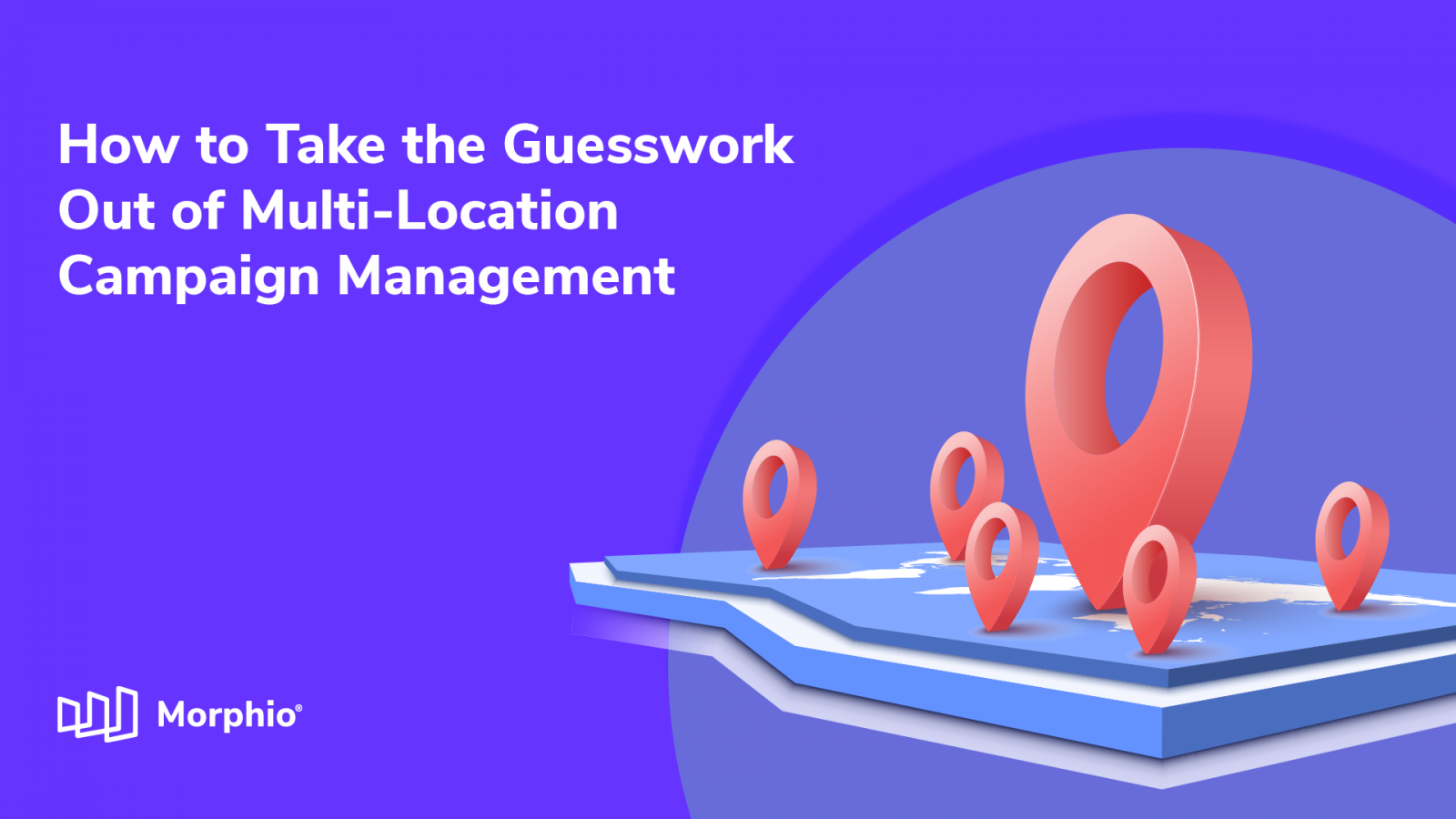 Morphio Takes the Guesswork (and Tedious Manual Labor) Out of Multi-Location Digital Campaign Management Featured Image